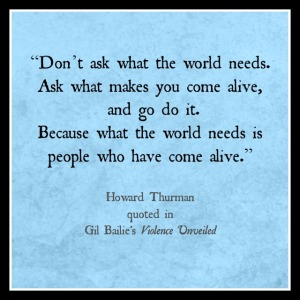 Ask what makes you come alive, Howard Thurman